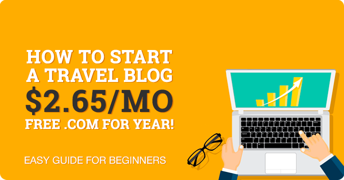 How to Start a Travel Blog in 2020 - $2.65/MO [Easy Guide for Beginners]