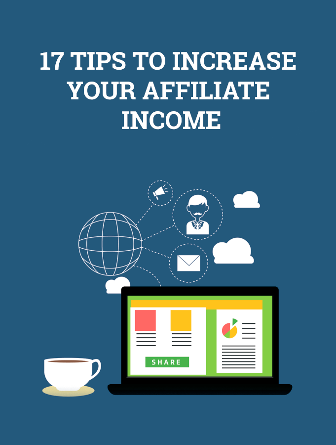 17 Tips to Increase Your Affiliate Income